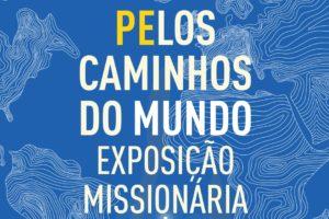 Fátima: Inauguração da exposição «Pelos Caminhos do Mundo- Exposição Missionária»