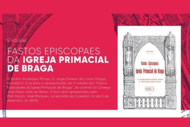 Publicações: Apresentação da obra «Fastos Episcopaes da Igreja Primacial de Braga»