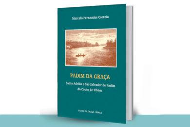 Publicações: Obra sobre «Padim da Graça - Santo Adrião e São Salvador de Padim do Couto de Tibães»