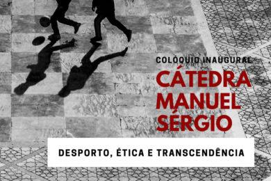 UCP: Colóquio inaugural da cátedra Manuel Sérgio