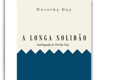 Publicações: Apresentação da obra «A longa solidão – autobiografia Dorothy Day»