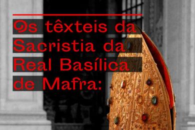 Bens Culturais: Visita guiada aos têxteis da sacristia da Real Basílica de Mafra