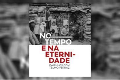 Publicações: Lançamento da obra «No Tempo e na Eternidade: Caminhos com Telmo Ferraz»