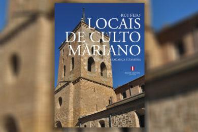 Publicações: Apresentação da obra «Locais de Culto Mariano – Terras de Bragança e Zamora»